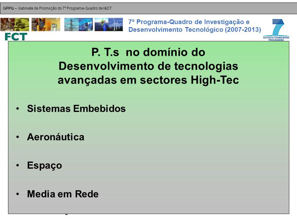18-Dez-2007 Plataformas Tecnológicas GPPQ – Gabinete de Promoção do 7º Programa-Quadro de I&DT 7º Programa-Quadro de Investigação e Desenvolvimento Tecnológico (2007-2013) Sistemas Embebidos Aeronáutica Espaço Media em Rede P.