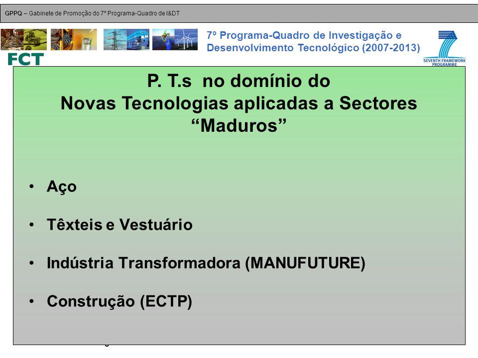18-Dez-2007 Plataformas Tecnológicas GPPQ – Gabinete de Promoção do 7º Programa-Quadro de I&DT 7º Programa-Quadro de Investigação e Desenvolvimento Tecnológico (2007-2013) Aço Têxteis e Vestuário Indústria Transformadora (MANUFUTURE) Construção (ECTP) P.