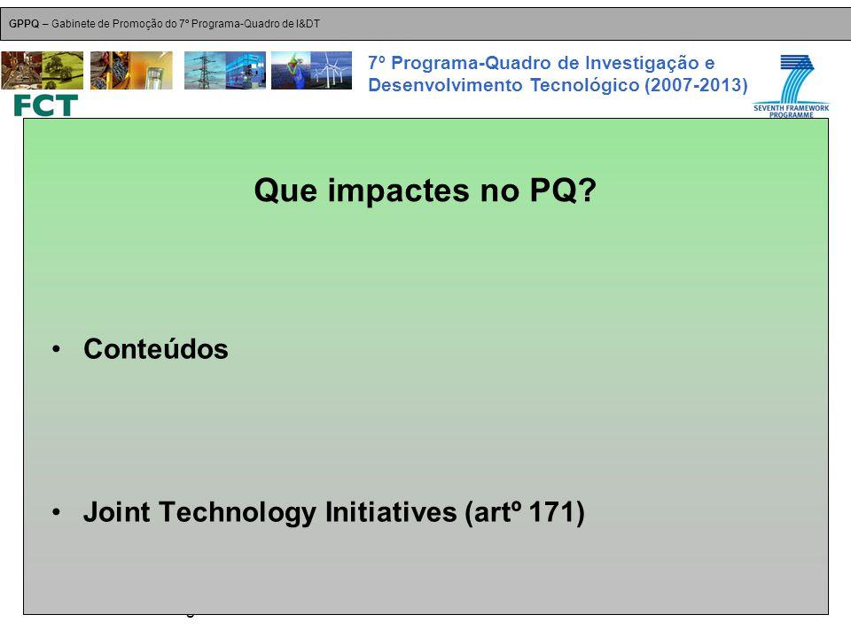 18-Dez-2007 Plataformas Tecnológicas GPPQ – Gabinete de Promoção do 7º Programa-Quadro de I&DT 7º Programa-Quadro de Investigação e Desenvolvimento Tecnológico (2007-2013) Conteúdos Joint Technology Initiatives (artº 171) Que impactes no PQ