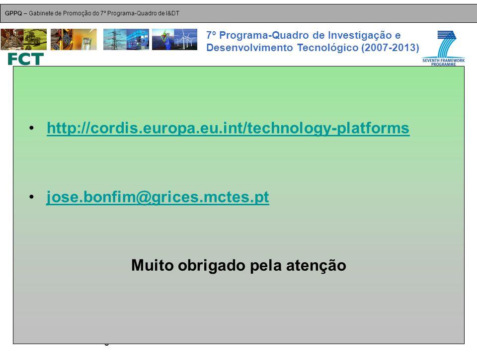 18-Dez-2007 Plataformas Tecnológicas GPPQ – Gabinete de Promoção do 7º Programa-Quadro de I&DT 7º Programa-Quadro de Investigação e Desenvolvimento Tecnológico (2007-2013) http://cordis.europa.eu.int/technology-platforms jose.bonfim@grices.mctes.pt Muito obrigado pela atenção