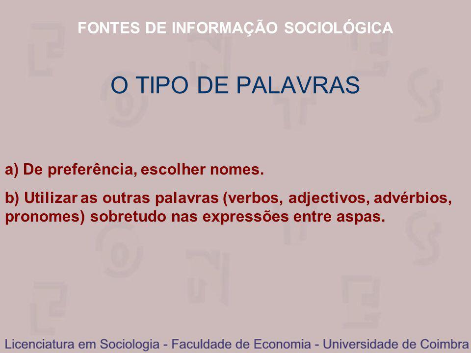 FONTES DE INFORMAÇÃO SOCIOLÓGICA O TIPO DE PALAVRAS a) De preferência, escolher nomes.
