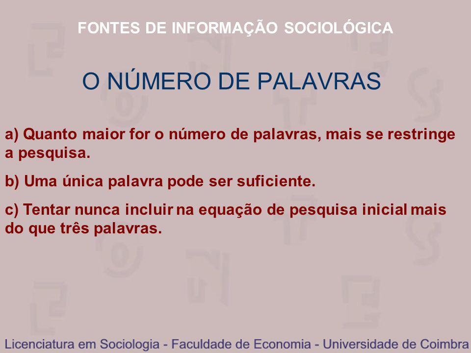FONTES DE INFORMAÇÃO SOCIOLÓGICA O NÚMERO DE PALAVRAS a) Quanto maior for o número de palavras, mais se restringe a pesquisa.