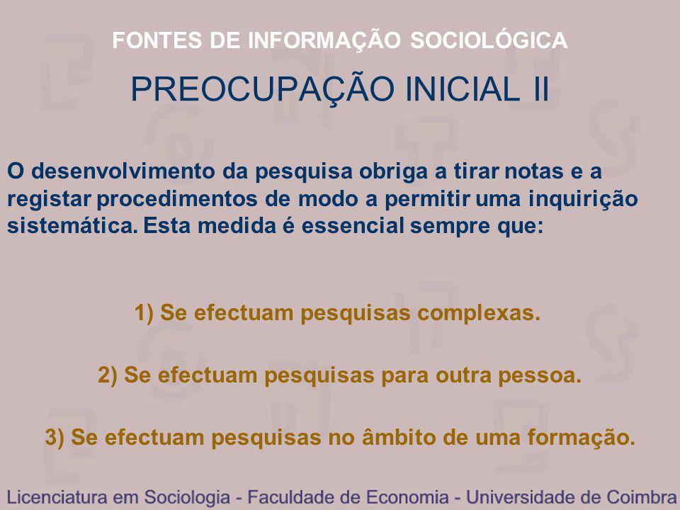 FONTES DE INFORMAÇÃO SOCIOLÓGICA PREOCUPAÇÃO INICIAL II O desenvolvimento da pesquisa obriga a tirar notas e a registar procedimentos de modo a permitir uma inquirição sistemática.