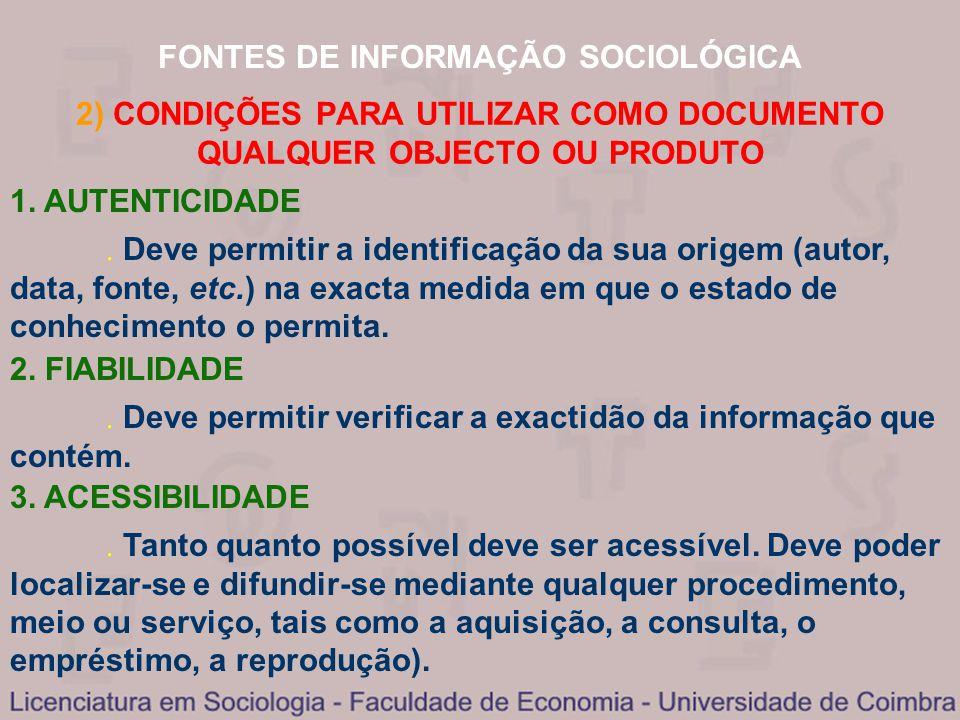 FONTES DE INFORMAÇÃO SOCIOLÓGICA 2) CONDIÇÕES PARA UTILIZAR COMO DOCUMENTO QUALQUER OBJECTO OU PRODUTO 1. AUTENTICIDADE Deve permitir a identificação