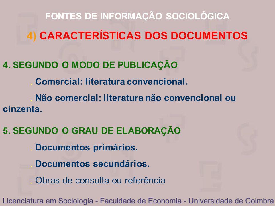 FONTES DE INFORMAÇÃO SOCIOLÓGICA 4) CARACTERÍSTICAS DOS DOCUMENTOS 4. SEGUNDO O MODO DE PUBLICAÇÃO Comercial: literatura convencional. Não comercial: