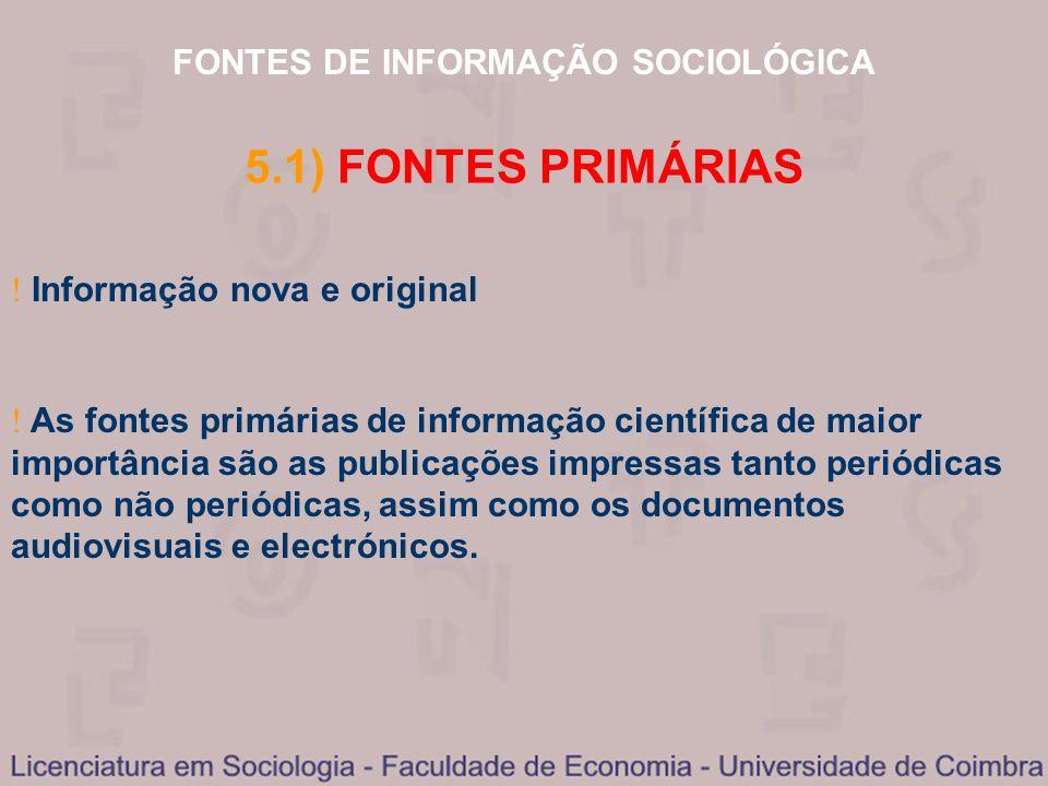 FONTES DE INFORMAÇÃO SOCIOLÓGICA 5.1) FONTES PRIMÁRIAS Informação nova e original As fontes primárias de informação científica de maior importância sã