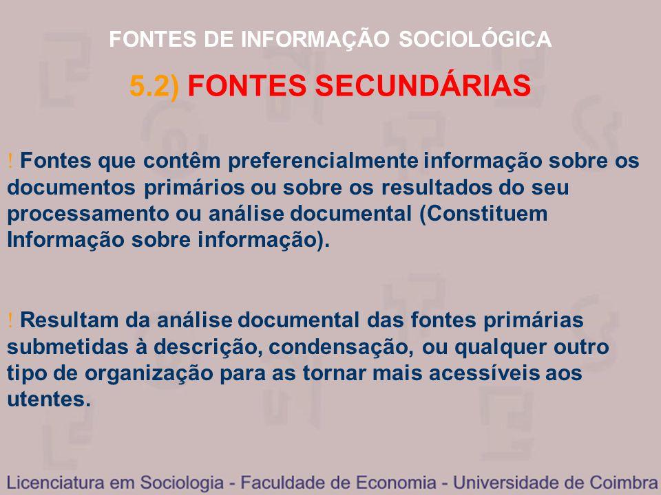 FONTES DE INFORMAÇÃO SOCIOLÓGICA 5.2) FONTES SECUNDÁRIAS Fontes que contêm preferencialmente informação sobre os documentos primários ou sobre os resu
