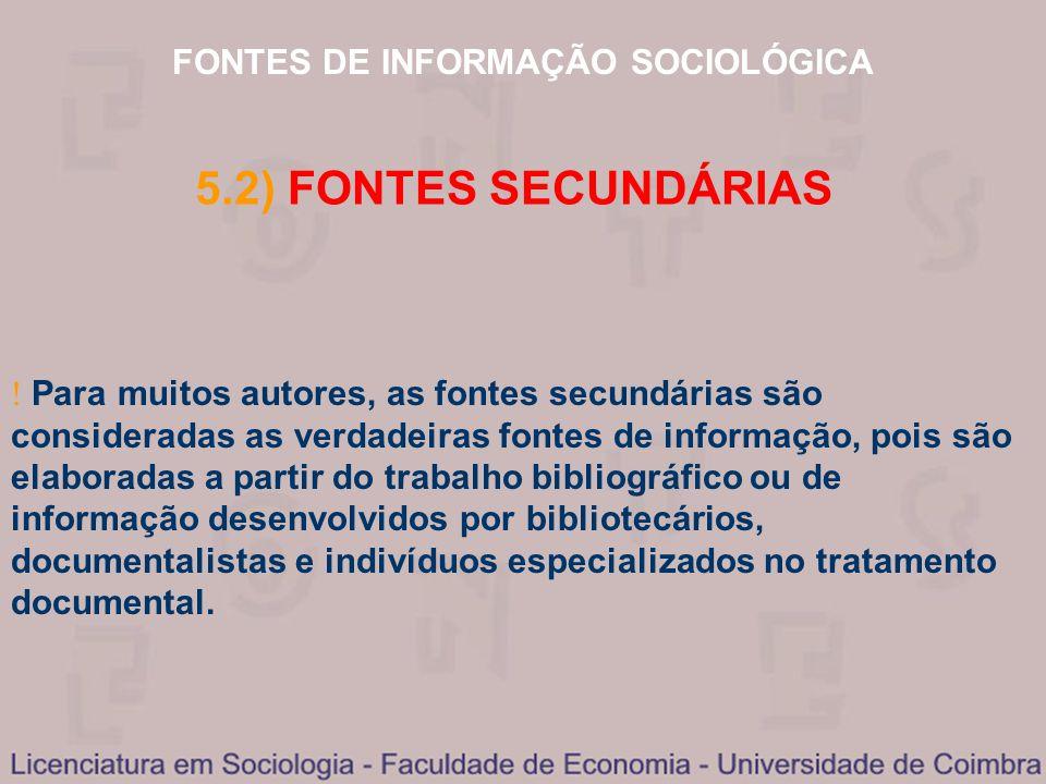 FONTES DE INFORMAÇÃO SOCIOLÓGICA 5.2) FONTES SECUNDÁRIAS Para muitos autores, as fontes secundárias são consideradas as verdadeiras fontes de informaç