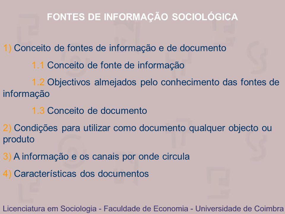 FONTES DE INFORMAÇÃO SOCIOLÓGICA 1) Conceito de fontes de informação e de documento 1.1 Conceito de fonte de informação 1.2 Objectivos almejados pelo