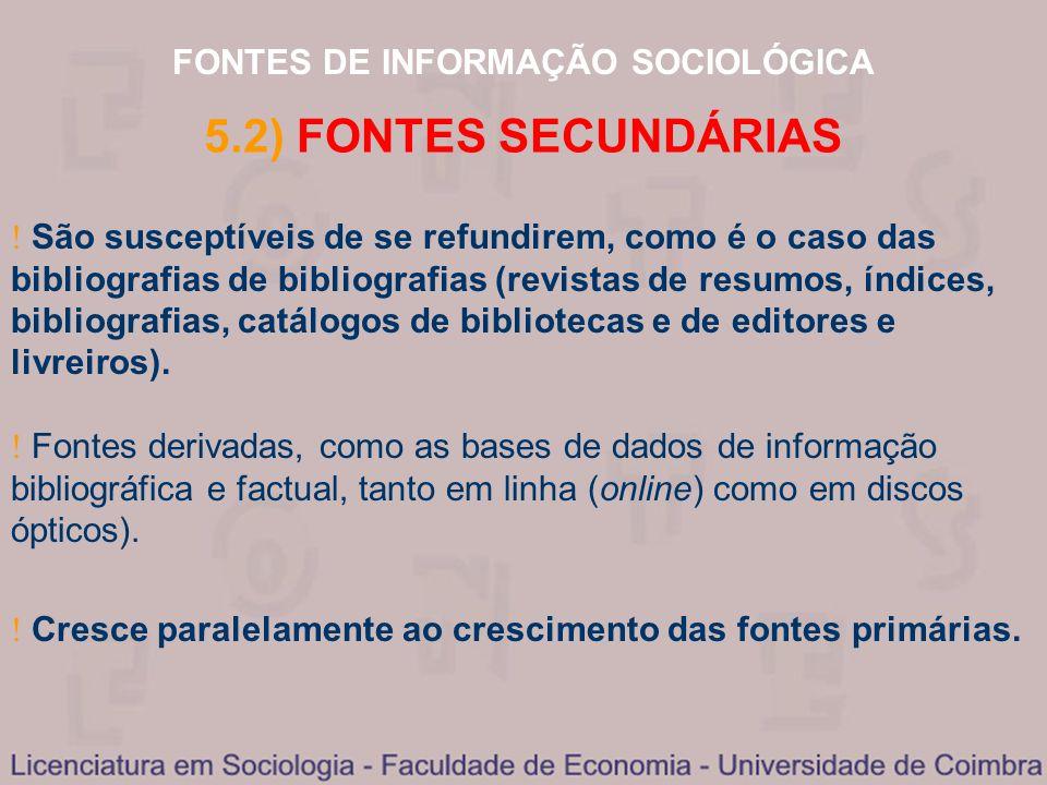 FONTES DE INFORMAÇÃO SOCIOLÓGICA 5.2) FONTES SECUNDÁRIAS São susceptíveis de se refundirem, como é o caso das bibliografias de bibliografias (revistas