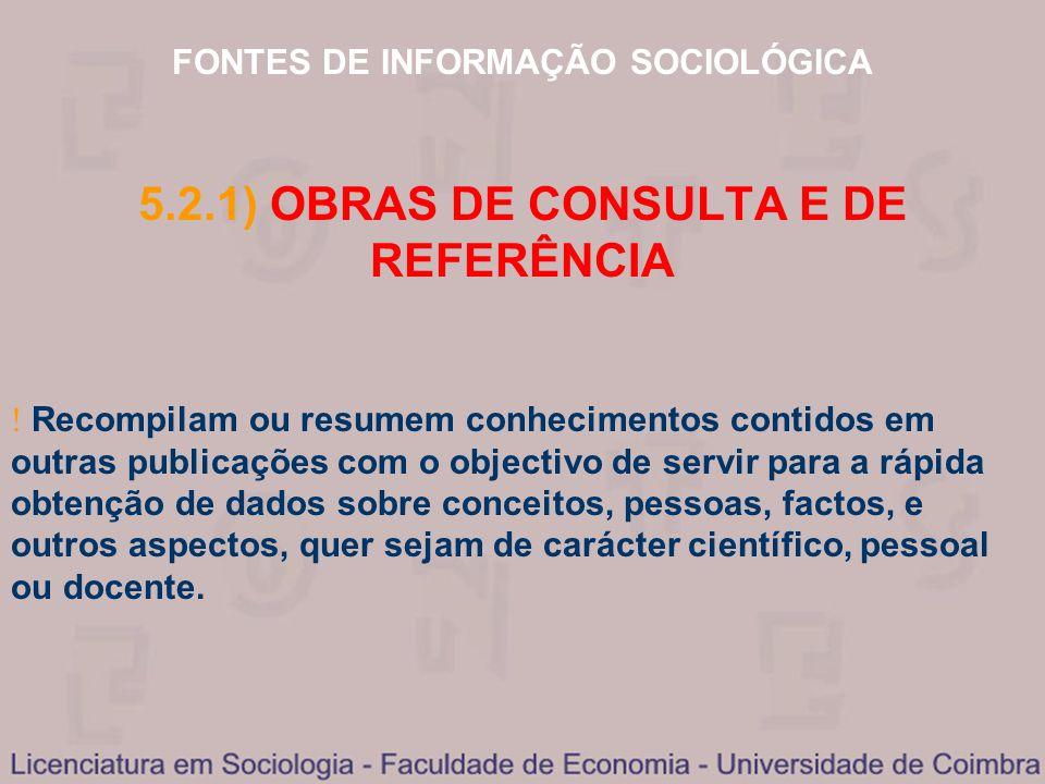 FONTES DE INFORMAÇÃO SOCIOLÓGICA 5.2.1) OBRAS DE CONSULTA E DE REFERÊNCIA Recompilam ou resumem conhecimentos contidos em outras publicações com o obj