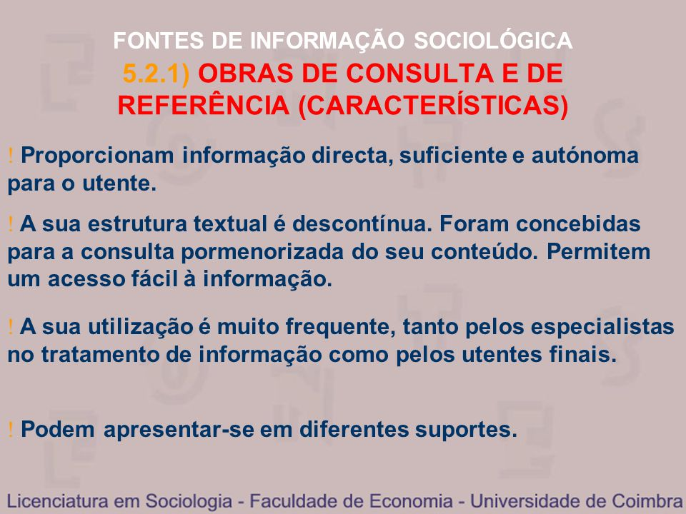 FONTES DE INFORMAÇÃO SOCIOLÓGICA 5.2.1) OBRAS DE CONSULTA E DE REFERÊNCIA (CARACTERÍSTICAS) Proporcionam informação directa, suficiente e autónoma par