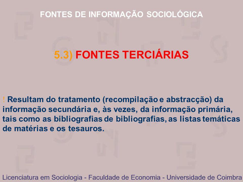 FONTES DE INFORMAÇÃO SOCIOLÓGICA 5.3) FONTES TERCIÁRIAS Resultam do tratamento (recompilação e abstracção) da informação secundária e, às vezes, da in