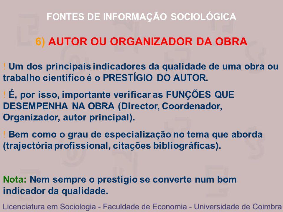 FONTES DE INFORMAÇÃO SOCIOLÓGICA 6) AUTOR OU ORGANIZADOR DA OBRA Um dos principais indicadores da qualidade de uma obra ou trabalho científico é o PRE