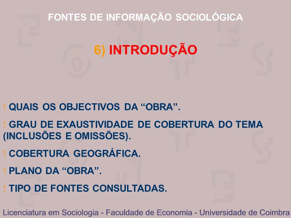 FONTES DE INFORMAÇÃO SOCIOLÓGICA 6) INTRODUÇÃO QUAIS OS OBJECTIVOS DA OBRA. QUAIS OS OBJECTIVOS DA OBRA. GRAU DE EXAUSTIVIDADE DE COBERTURA DO TEMA (I