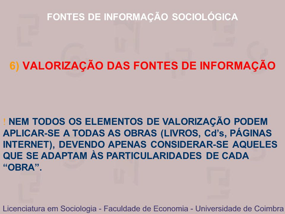 FONTES DE INFORMAÇÃO SOCIOLÓGICA 6) VALORIZAÇÃO DAS FONTES DE INFORMAÇÃO NEM TODOS OS ELEMENTOS DE VALORIZAÇÃO PODEM APLICAR-SE A TODAS AS OBRAS (LIVR