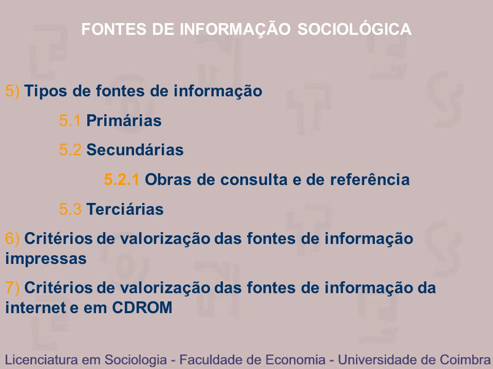 FONTES DE INFORMAÇÃO SOCIOLÓGICA 5) Tipos de fontes de informação 5.1 Primárias 5.2 Secundárias 5.2.1 Obras de consulta e de referência 5.3 Terciárias