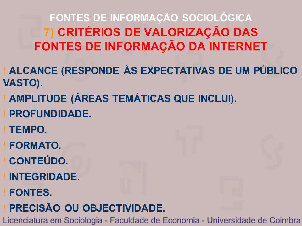 FONTES DE INFORMAÇÃO SOCIOLÓGICA 7) CRITÉRIOS DE VALORIZAÇÃO DAS FONTES DE INFORMAÇÃO DA INTERNET ALCANCE (RESPONDE ÀS EXPECTATIVAS DE UM PÚBLICO VAST