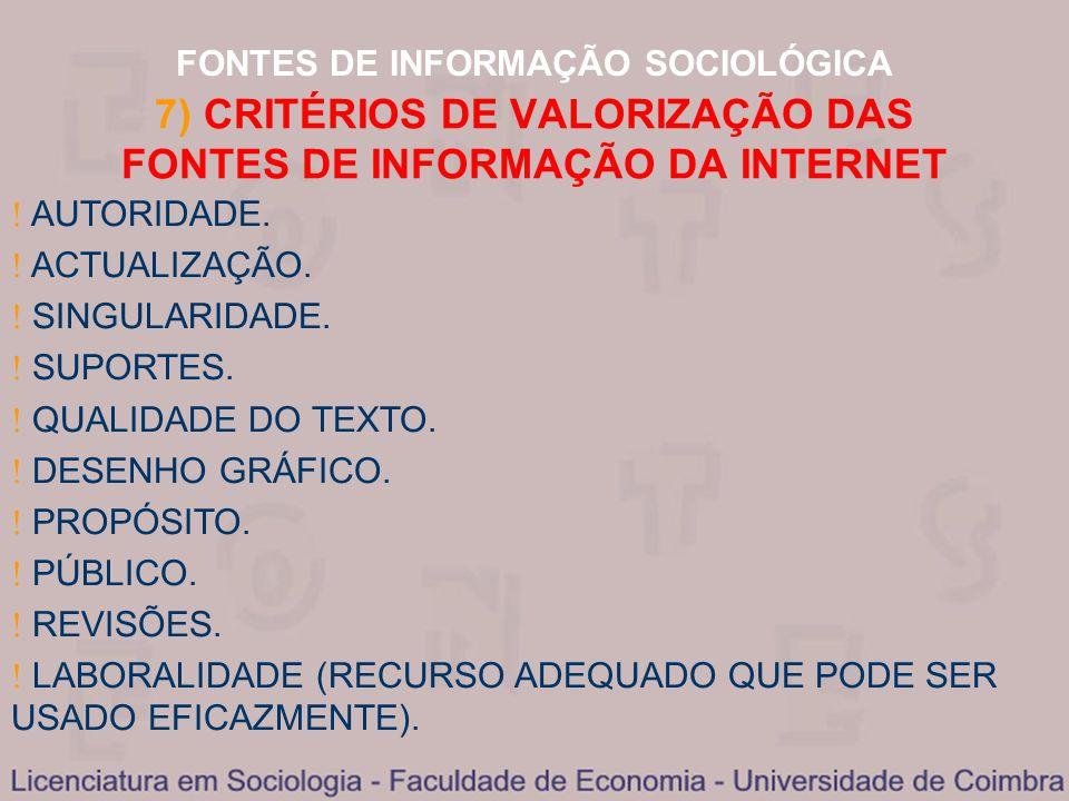 FONTES DE INFORMAÇÃO SOCIOLÓGICA 7) CRITÉRIOS DE VALORIZAÇÃO DAS FONTES DE INFORMAÇÃO DA INTERNET AUTORIDADE. ACTUALIZAÇÃO. SINGULARIDADE. SUPORTES. Q
