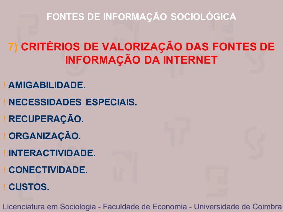 FONTES DE INFORMAÇÃO SOCIOLÓGICA 7) CRITÉRIOS DE VALORIZAÇÃO DAS FONTES DE INFORMAÇÃO DA INTERNET AMIGABILIDADE. NECESSIDADES ESPECIAIS. RECUPERAÇÃO.