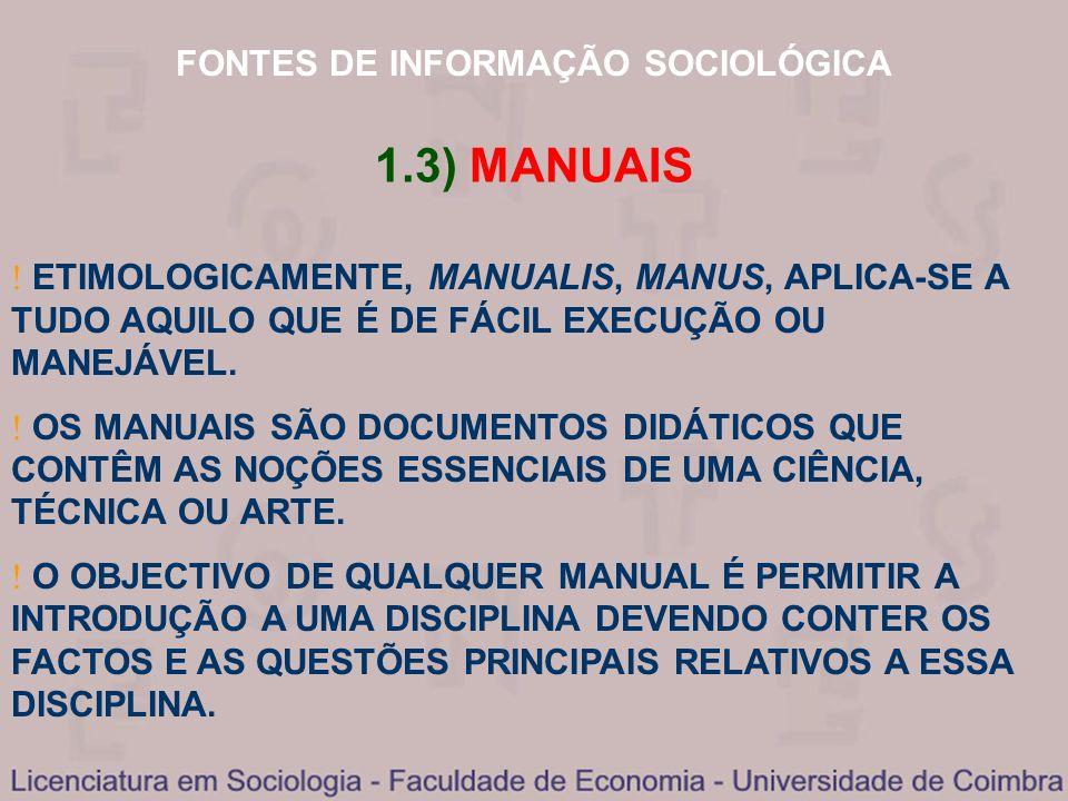 FONTES DE INFORMAÇÃO SOCIOLÓGICA 1.3) MANUAIS ETIMOLOGICAMENTE, MANUALIS, MANUS, APLICA-SE A TUDO AQUILO QUE É DE FÁCIL EXECUÇÃO OU MANEJÁVEL. OS MANU