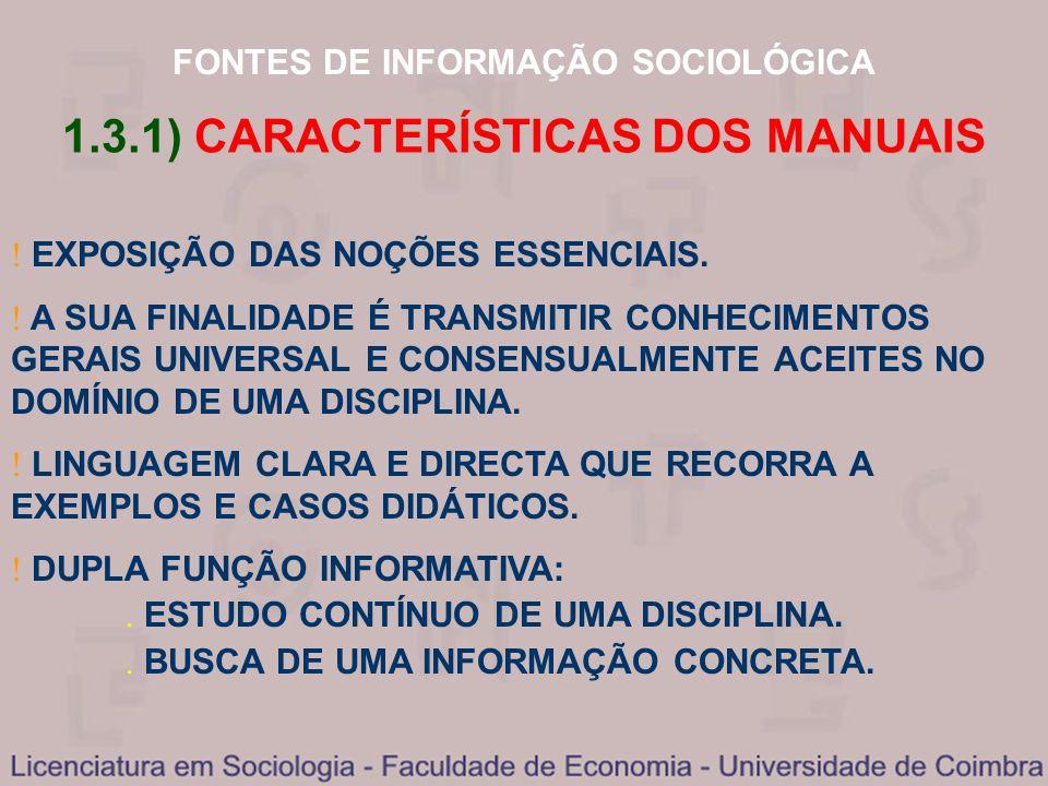 FONTES DE INFORMAÇÃO SOCIOLÓGICA 1.3.1) CARACTERÍSTICAS DOS MANUAIS EXPOSIÇÃO DAS NOÇÕES ESSENCIAIS. A SUA FINALIDADE É TRANSMITIR CONHECIMENTOS GERAI