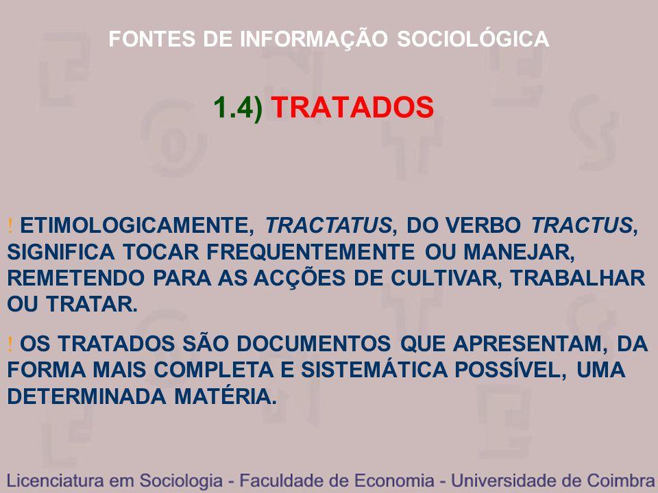 FONTES DE INFORMAÇÃO SOCIOLÓGICA 1.4) TRATADOS ETIMOLOGICAMENTE, TRACTATUS, DO VERBO TRACTUS, SIGNIFICA TOCAR FREQUENTEMENTE OU MANEJAR, REMETENDO PAR