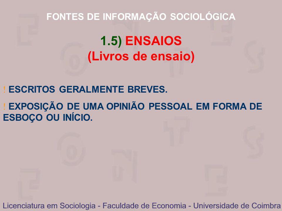 FONTES DE INFORMAÇÃO SOCIOLÓGICA 1.5) ENSAIOS (Livros de ensaio) ESCRITOS GERALMENTE BREVES. EXPOSIÇÃO DE UMA OPINIÃO PESSOAL EM FORMA DE ESBOÇO OU IN