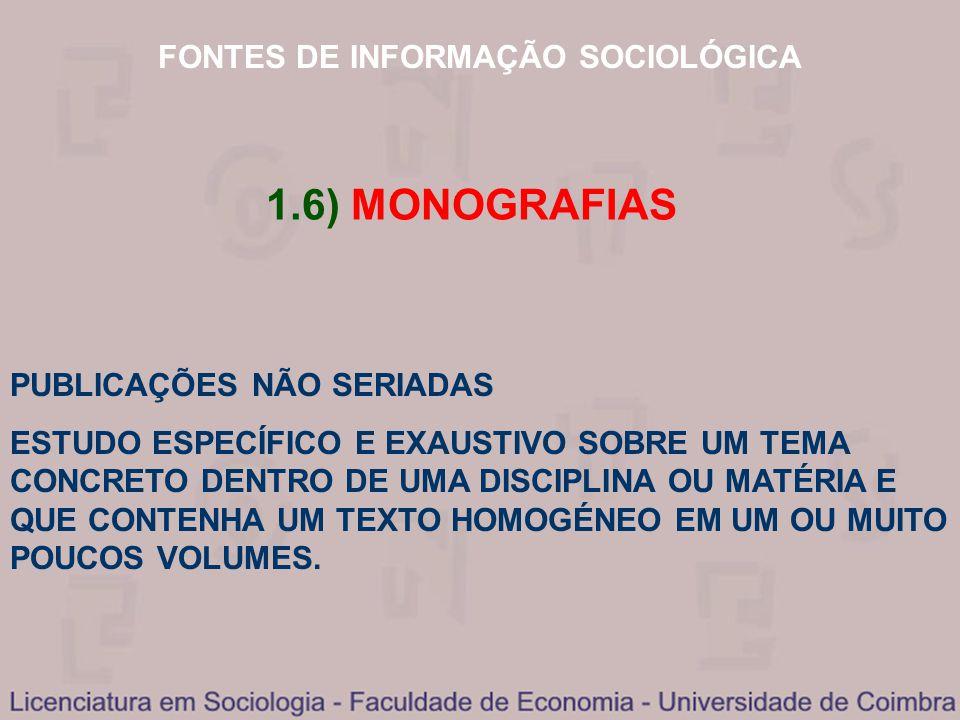FONTES DE INFORMAÇÃO SOCIOLÓGICA 1.6) MONOGRAFIAS PUBLICAÇÕES NÃO SERIADAS ESTUDO ESPECÍFICO E EXAUSTIVO SOBRE UM TEMA CONCRETO DENTRO DE UMA DISCIPLI