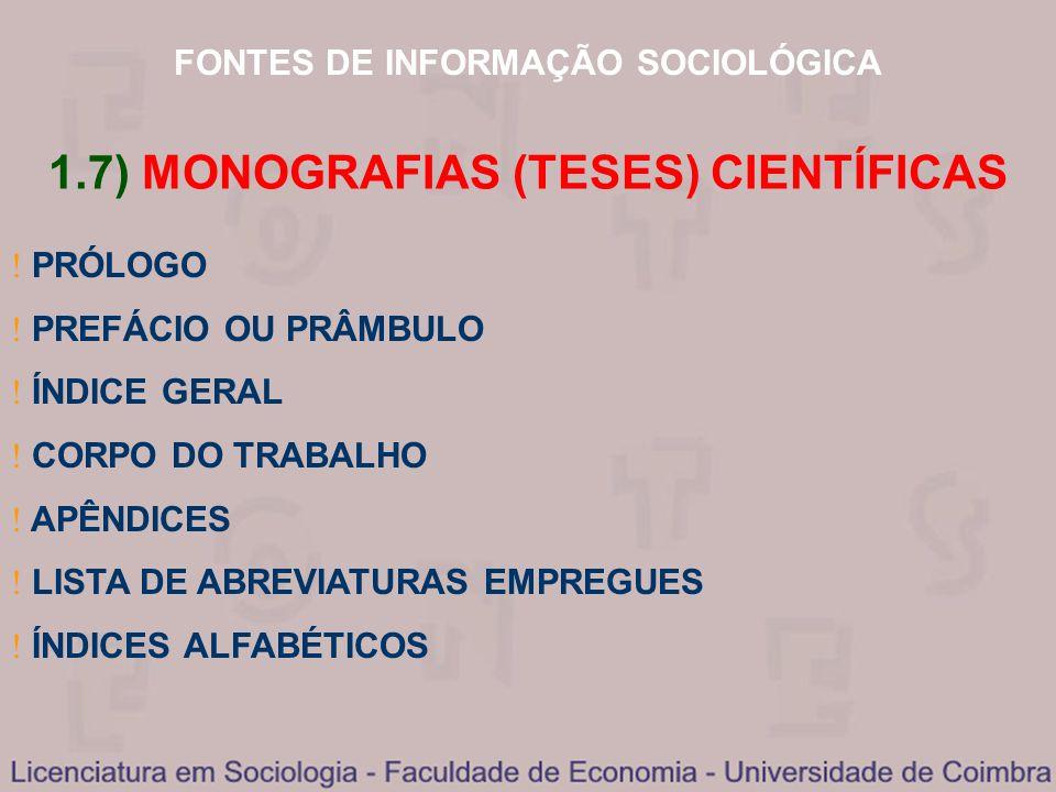 FONTES DE INFORMAÇÃO SOCIOLÓGICA 1.7) MONOGRAFIAS (TESES) CIENTÍFICAS PRÓLOGO PREFÁCIO OU PRÂMBULO ÍNDICE GERAL CORPO DO TRABALHO APÊNDICES LISTA DE A