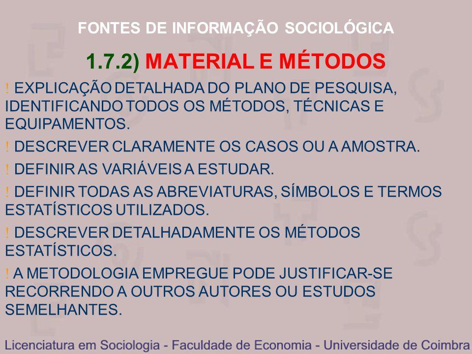 FONTES DE INFORMAÇÃO SOCIOLÓGICA 1.7.2) MATERIAL E MÉTODOS EXPLICAÇÃO DETALHADA DO PLANO DE PESQUISA, IDENTIFICANDO TODOS OS MÉTODOS, TÉCNICAS E EQUIP