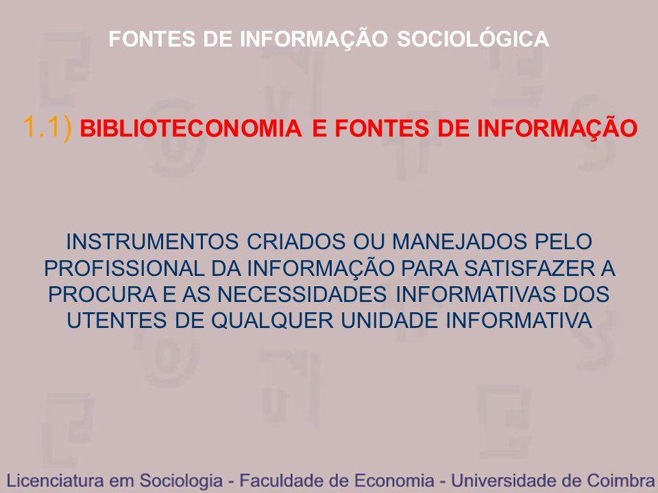 FONTES DE INFORMAÇÃO SOCIOLÓGICA 1.1) BIBLIOTECONOMIA E FONTES DE INFORMAÇÃO INSTRUMENTOS CRIADOS OU MANEJADOS PELO PROFISSIONAL DA INFORMAÇÃO PARA SA