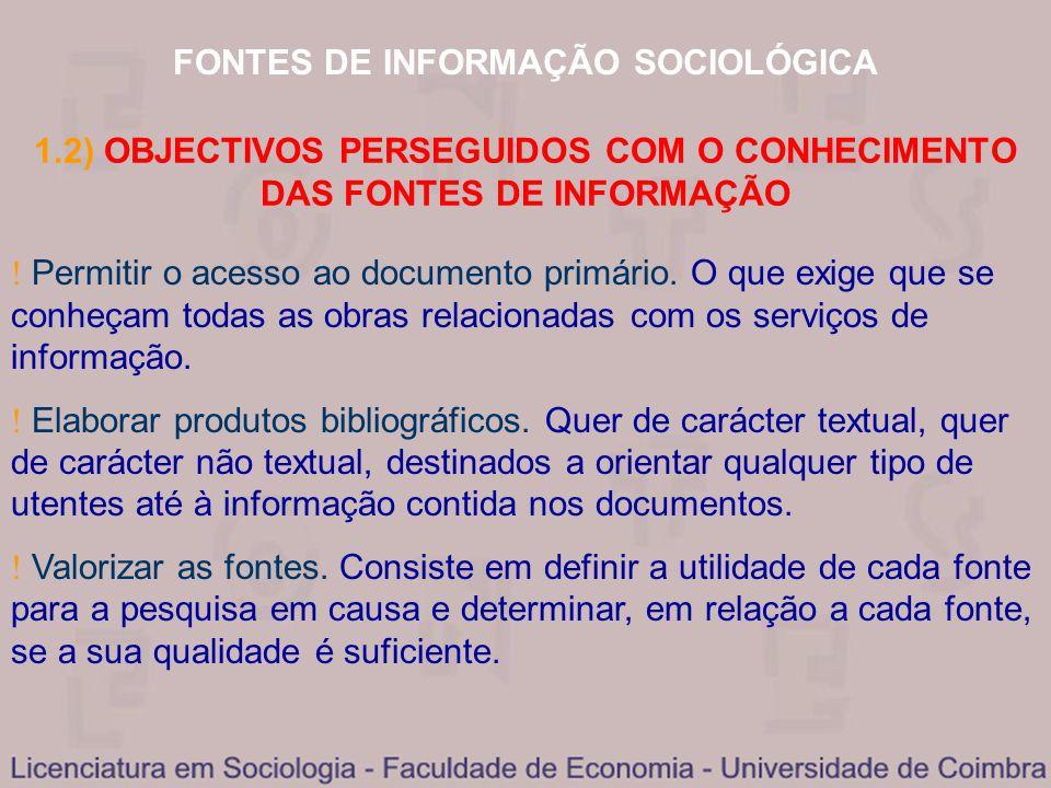 FONTES DE INFORMAÇÃO SOCIOLÓGICA 1.2) OBJECTIVOS PERSEGUIDOS COM O CONHECIMENTO DAS FONTES DE INFORMAÇÃO Permitir o acesso ao documento primário. O qu