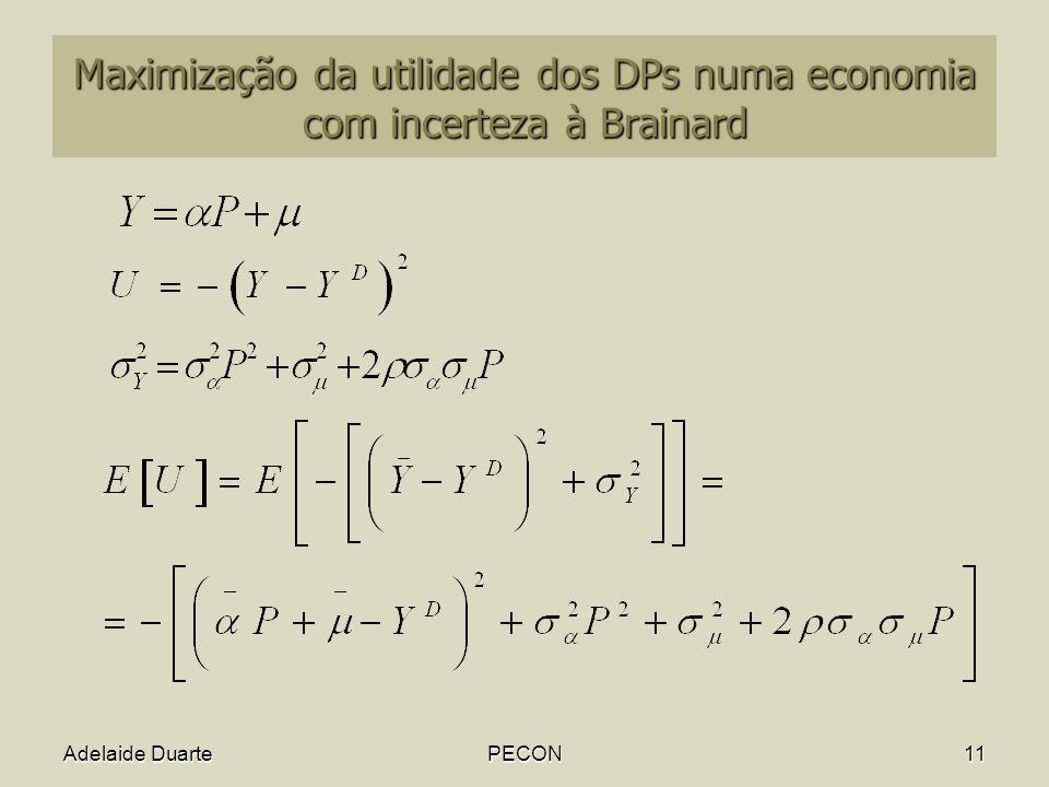 Adelaide DuartePECON11 Maximização da utilidade dos DPs numa economia com incerteza à Brainard