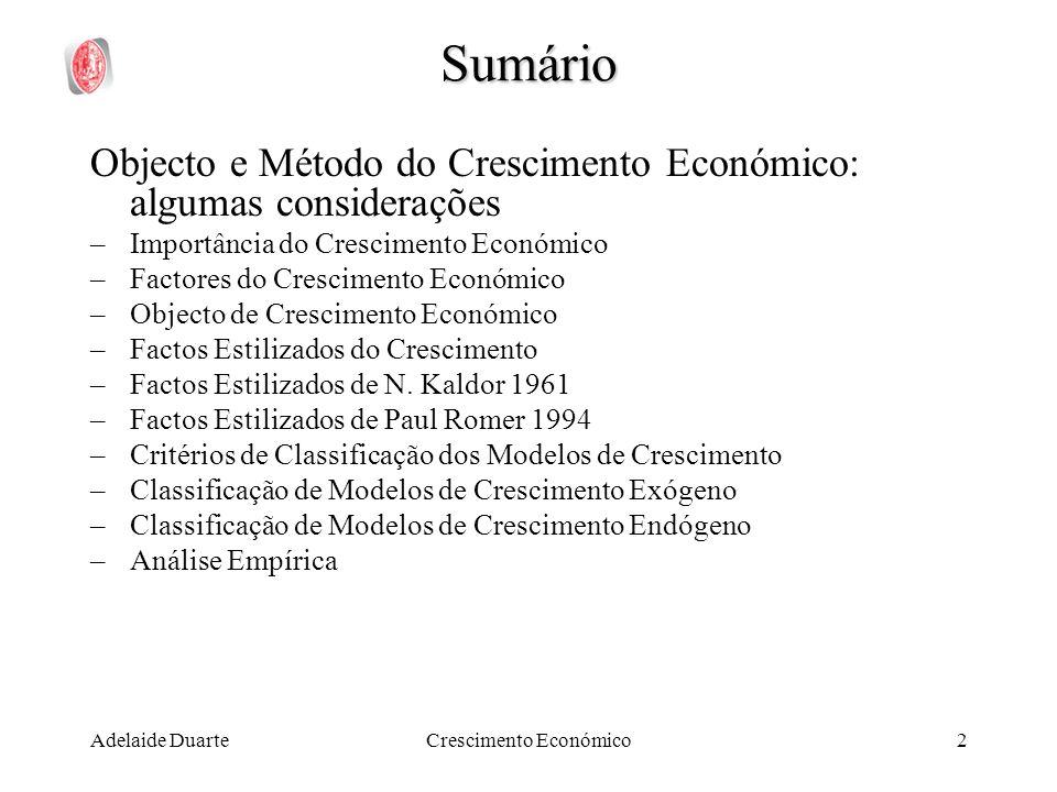 Crescimento Económico2 Sumário Objecto e Método do Crescimento Económico: algumas considerações –Importância do Crescimento Económico –Factores do Cre