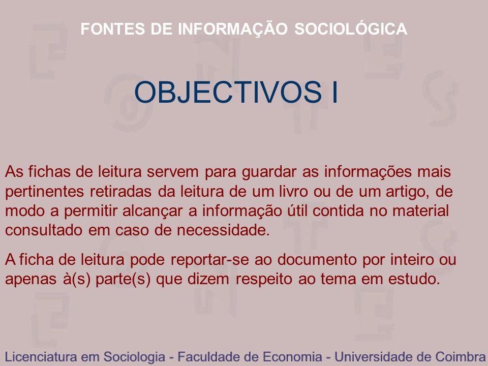 FONTES DE INFORMAÇÃO SOCIOLÓGICA OBJECTIVOS I As fichas de leitura servem para guardar as informações mais pertinentes retiradas da leitura de um livr