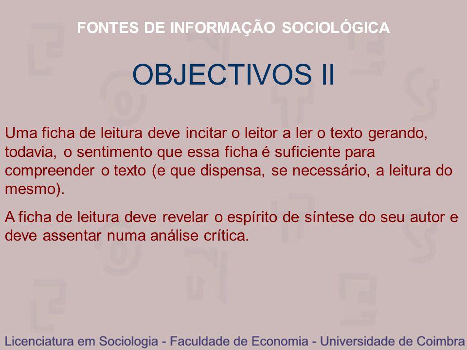 OBJECTIVOS FONTES DE INFORMAÇÃO SOCIOLÓGICA OBJECTIVOS II Uma ficha de leitura deve incitar o leitor a ler o texto gerando, todavia, o sentimento que