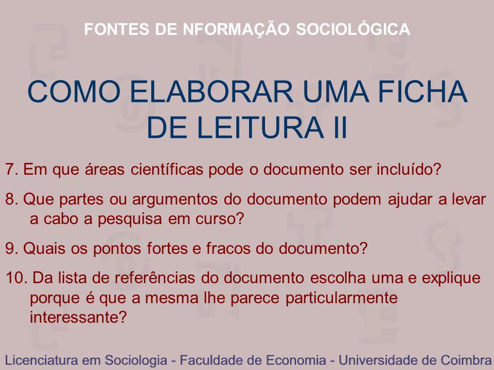 FONTES DE NFORMAÇÃO SOCIOLÓGICA COMO ELABORAR UMA FICHA DE LEITURA II 7. Em que áreas científicas pode o documento ser incluído? 8. Que partes ou argu