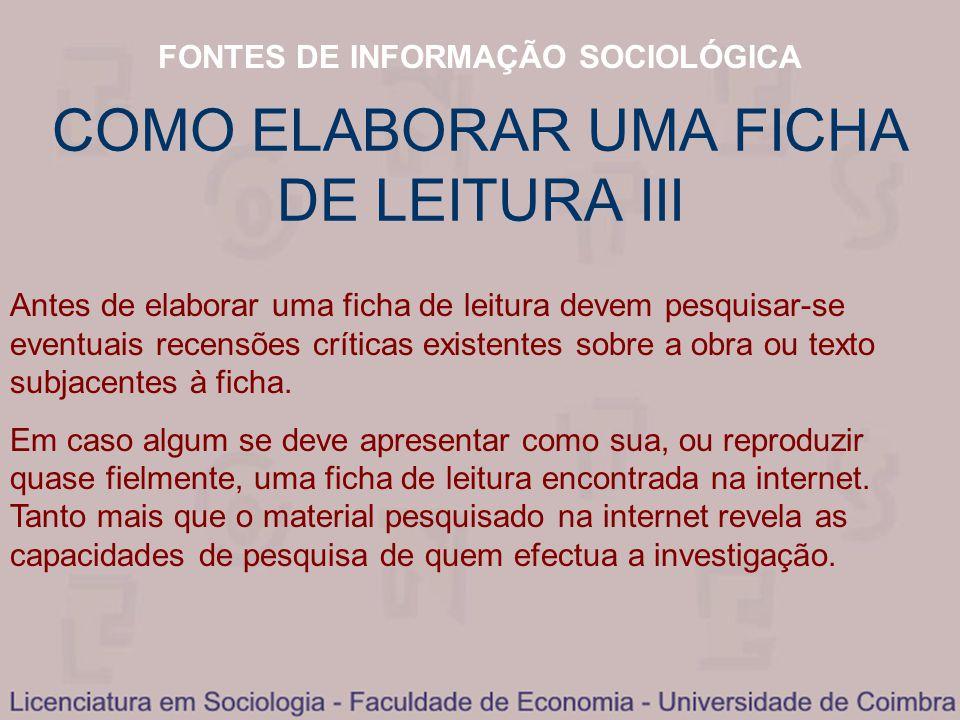 FONTES DE INFORMAÇÃO SOCIOLÓGICA COMO ELABORAR UMA FICHA DE LEITURA III Antes de elaborar uma ficha de leitura devem pesquisar-se eventuais recensões
