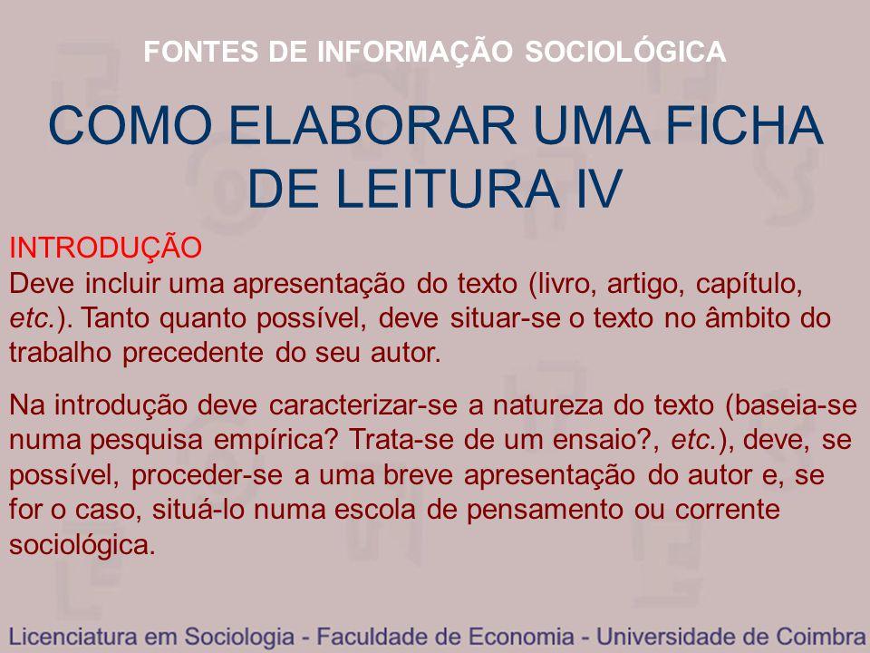 FONTES DE INFORMAÇÃO SOCIOLÓGICA COMO ELABORAR UMA FICHA DE LEITURA IV INTRODUÇÃO Deve incluir uma apresentação do texto (livro, artigo, capítulo, etc