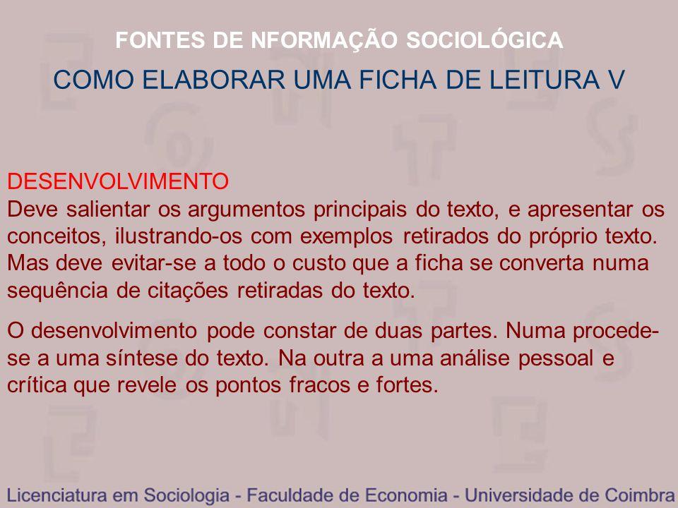 FONTES DE NFORMAÇÃO SOCIOLÓGICA COMO ELABORAR UMA FICHA DE LEITURA V DESENVOLVIMENTO Deve salientar os argumentos principais do texto, e apresentar os