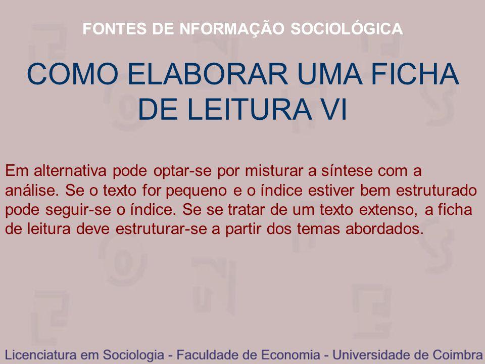 COMO ELABORAR UMA FICHA DE LEITURA VI FONTES DE NFORMAÇÃO SOCIOLÓGICA Em alternativa pode optar-se por misturar a síntese com a análise. Se o texto fo