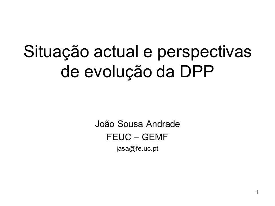 1 Situação actual e perspectivas de evolução da DPP João Sousa Andrade FEUC – GEMF jasa@fe.uc.pt