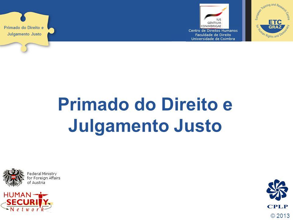 © 2013 O primado do Direito é mais do que o uso formal dos instrumentos jurídicos, é também o Primado da Justiça e da Proteção para todos os membros da sociedade contra um poder governamental excessivo.