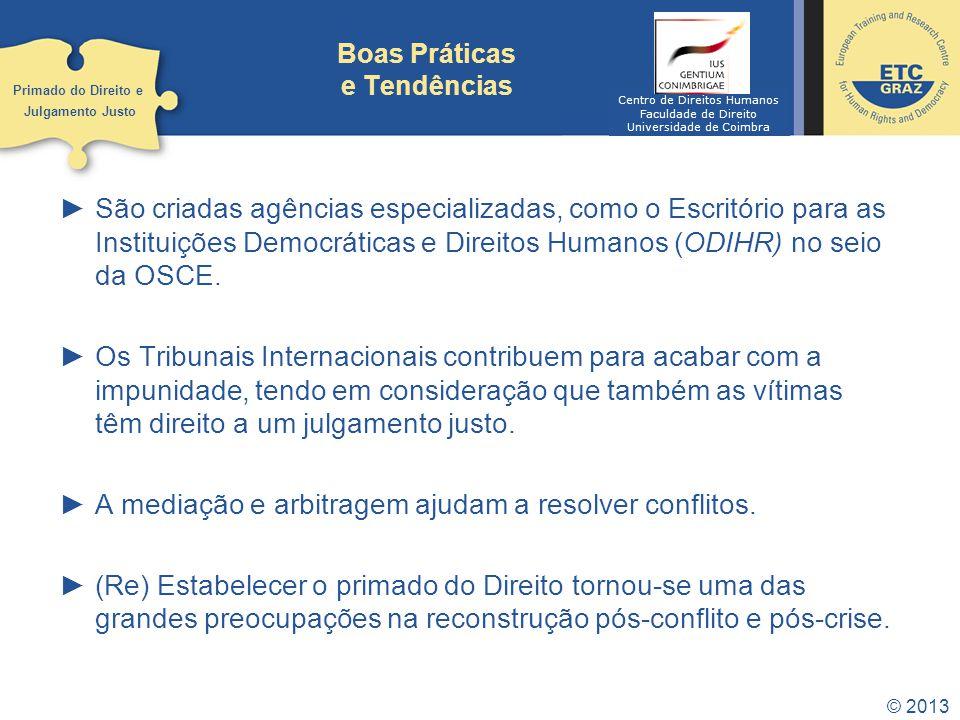 © 2013 Boas Práticas e Tendências São criadas agências especializadas, como o Escritório para as Instituições Democráticas e Direitos Humanos (ODIHR) no seio da OSCE.