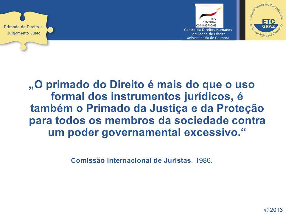 © 2013 Qualquer sociedade democrática que prentenda fomentar e promover os direitos humanos tem de reconhecer o primado do Direito como um princípio fundamental.