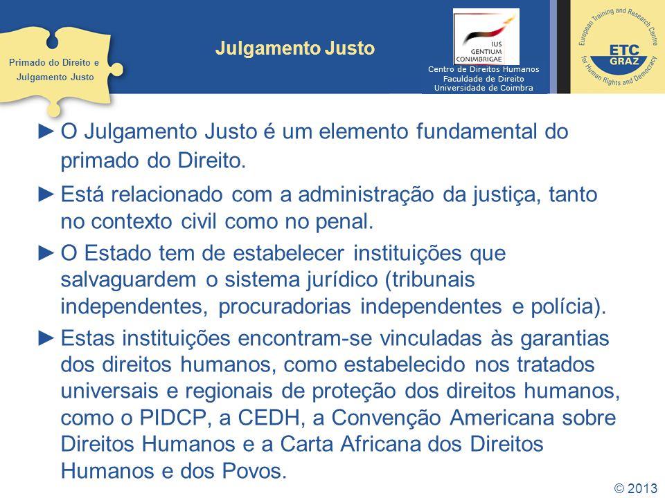 © 2013 Julgamento Justo O Julgamento Justo é um elemento fundamental do primado do Direito.