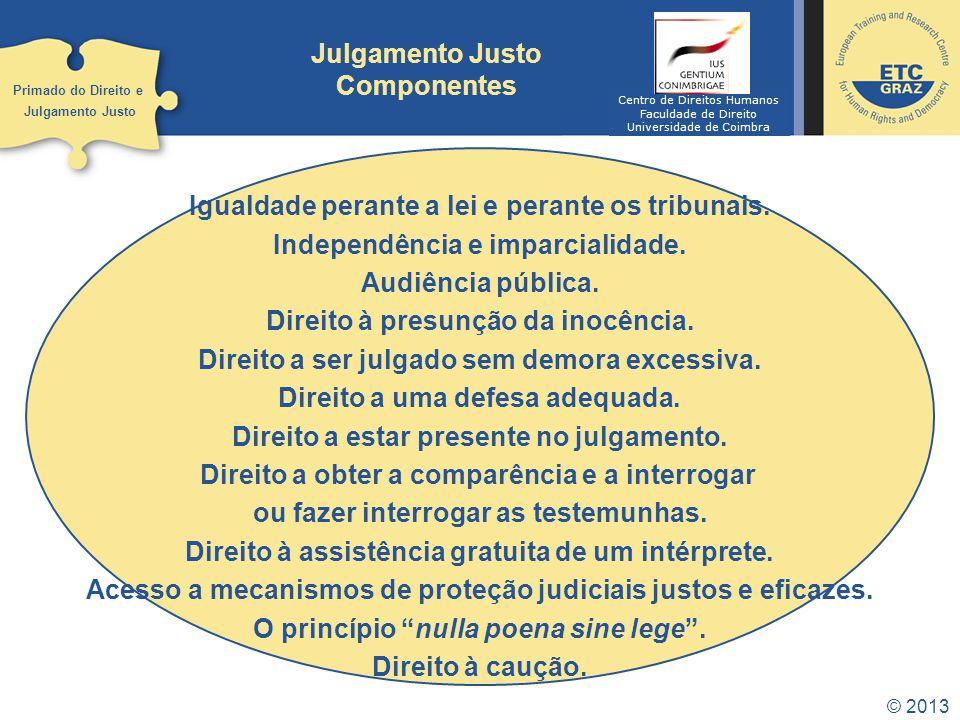 © 2013 Julgamento Justo Implementação Os Estados têm de......estabelecer e manter a infraestrutura institucional necessária para a correta administração da justiça....promulgar e implementar novas leis e regulamentos que garantam processos justos e equitativos.