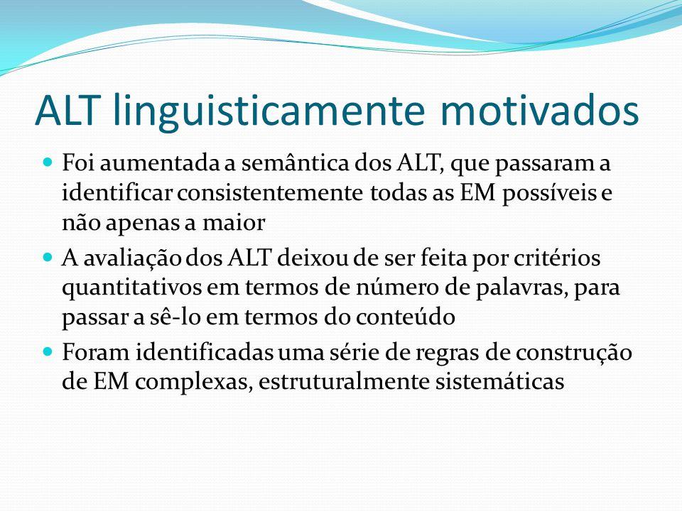 ALT linguisticamente motivados Foi aumentada a semântica dos ALT, que passaram a identificar consistentemente todas as EM possíveis e não apenas a mai