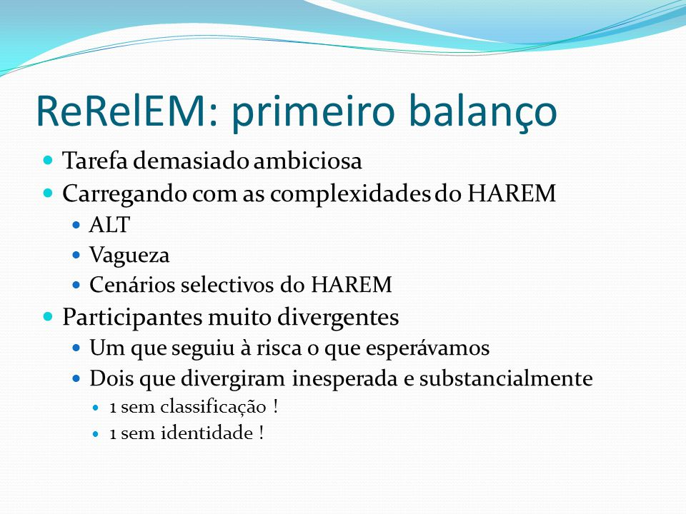 ReRelEM: primeiro balanço Tarefa demasiado ambiciosa Carregando com as complexidades do HAREM ALT Vagueza Cenários selectivos do HAREM Participantes m